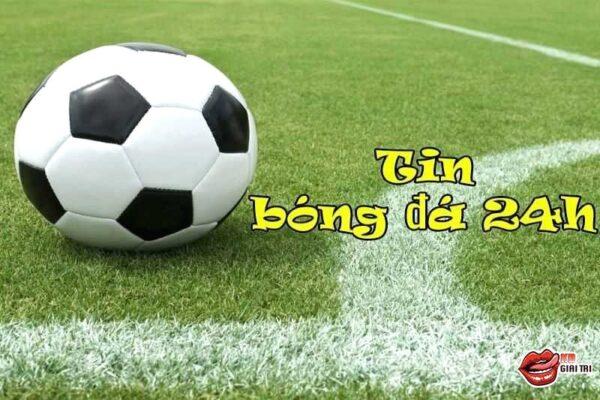 Tin bóng đá 24h – Tin hot bóng đá trong ngày