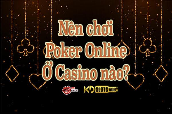 Nên chơi poker online ở nhà cái nào là uy tín an toàn ?