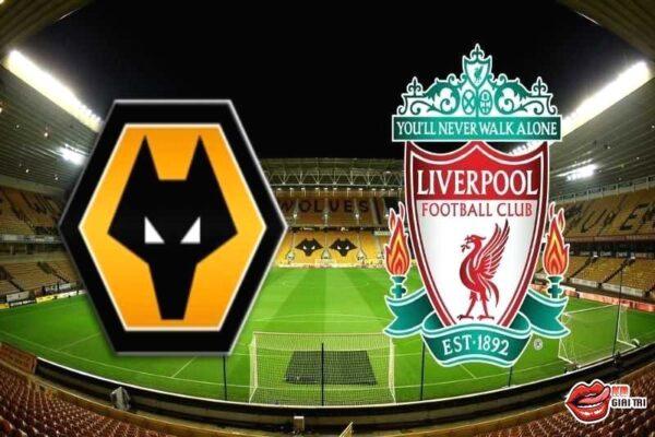 Nhận định Wolves vs Liverpool – Chủ nhà lâm nguy