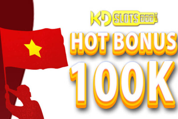 Nhận Ngay Bonus 100k Khi Nhanh Tay Nạp Tiền Tại KDSlot
