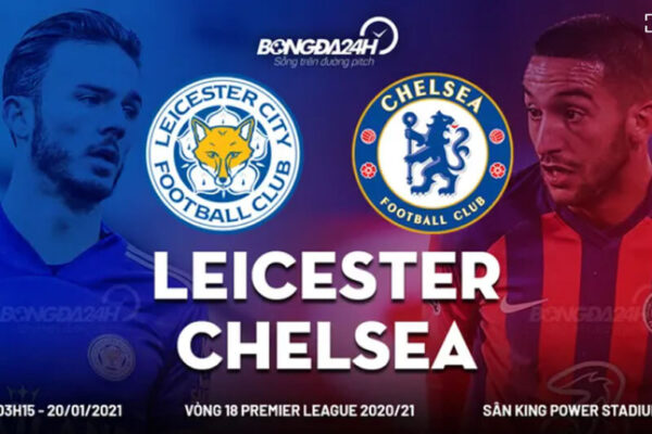 Nhận định Leicester vs Chelsea: Tiếp đà khủng hoảng