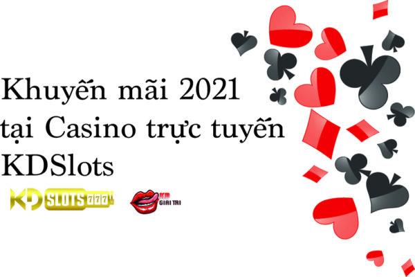 Khuyến mãi 2021 tại Casino trực tuyến KDS