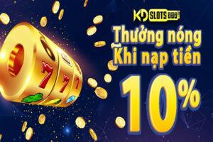Thưởng ngay 10% khi nạp tiền khi tại Casino KDSlots